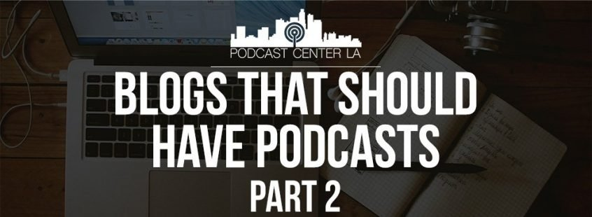 Blogs That Should Have Podcasts Part 2