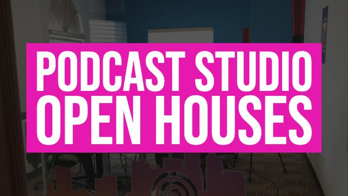 Podcast Studio Open Houses