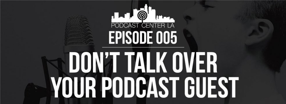 Don't Talk Over Your Podcast Guest