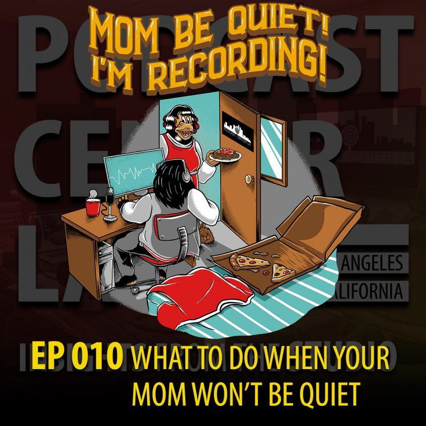Episode 010 - What To Do When Your Mom Won't Be Quiet!